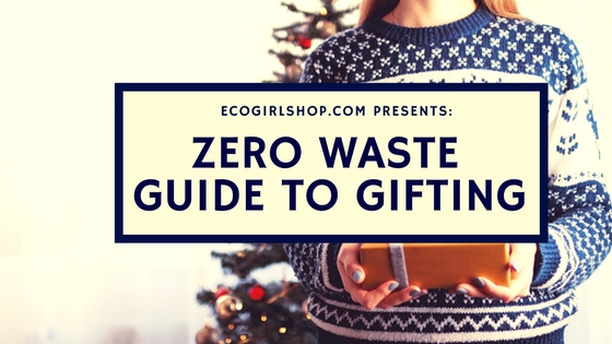 The Holiday Guide to Zero Waste Gift Giving: Conscious Shopping, Zero Waste Wrapping, and Minimalist Shipping